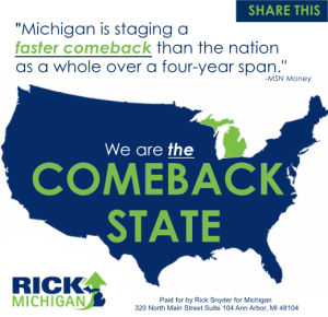 No, I'm clearly not the first to refer to Michigan as the Comeback State. This is (not surprisingly) from Synder's campaign Facebook page. https://www.facebook.com/rickformi/photos/a.295612003911669.1073741828.289309404541929/416155018524033/?type=1&relevant_count=1