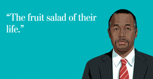 "One of Ben Carson's more memorable quotes. It's right up there with ""can someone please attack me?"" Image via Washington Post. https://www.washingtonpost.com/news/the-fix/wp/2016/02/25/winners-and-losers-from-the-10th-republican-presidential-debate/"